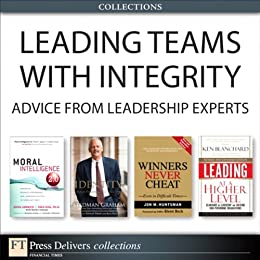 Leading Teams with Integrity: Advice from Leadership Experts (Collection) by [Graham, Stedman, Blanchard, Ken, Huntsman, Jon, Lennick, Doug, Kiel, Fred, Ph.D.]