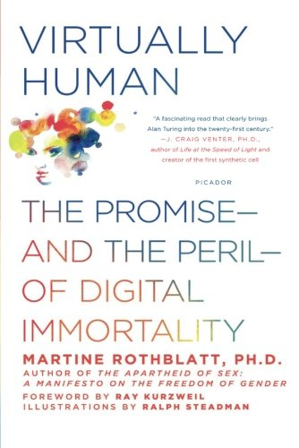 Virtually Human: The Promise_and the Peril_of Digital Immortality