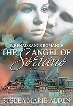 The Angel of Soriano: A Renaissance Romance by [Alden, Stella Marie]