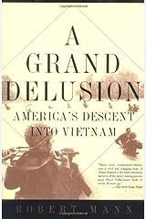 A Grand Delusion: America's Descent Into Vietnam Paperback