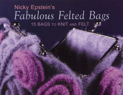 Fabulous Felted Bags: 15 Bags to Knit and Felt by Nicky Epstein (1-Aug-2006) Paperback