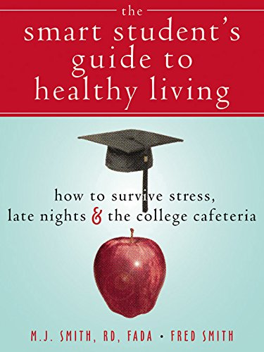 The Smart Student's Guide to Healthy Living: How to Survive Stress, Late Nights, and the College Cafeteria