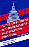 Guide to Popular U. S. Government Publications, 1995-1996, Frank W. Hoffmann and Richard J. Wood, 1563086077