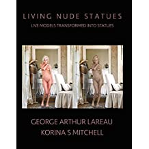 Living Nude Statues: Live Models Transformed Into Statues