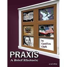 Praxis: A Brief Rhetoric by Carol Lea Clark (2012-02-06)