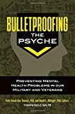 Bulletproofing the Psyche: Preventing Mental Health Problems in Our Military and Veterans
