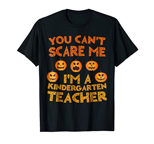 You Can't Scare Me I'm A Kindergarten Teacher T-Shirt -