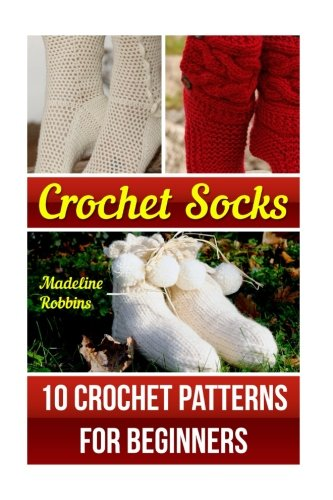 Crochet Socks: 10 Crochet Patterns For Beginners (Crochet Socks)