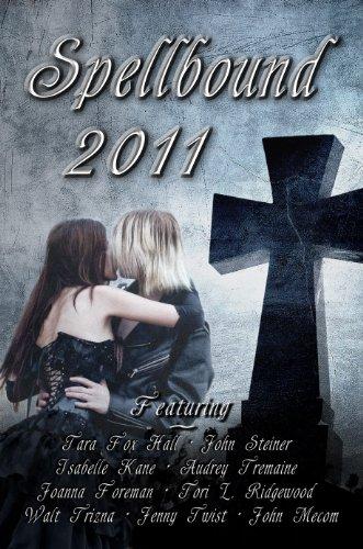 Book: Spellbound 2011 by Audrey Tremaine, Isabelle Kane, John Steiner, Jenny Twist, Walt Trizna, John Mecom, Tara Fox Hall, Tori L. Ridgewood, Joanna Foreman