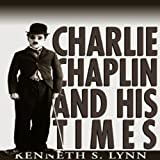 Front cover for the book Charlie Chaplin and His Times by Kenneth S. Lynn