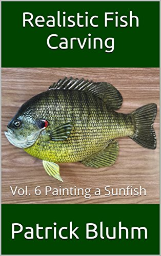 Realistic Fish Carving: Vol. 6 Painting a Sunfish
