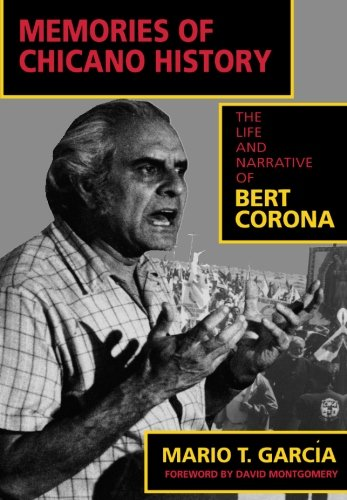 Memories of Chicano History: The Life and Narrative of Bert Corona (Latinos in American Society and Culture)