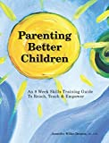 Parenting Better Children is an all-in-one package to manage behavior before it becomes clinically significant. Author Jennifer Wilke-Deaton has gone back to the basics and provides a fresh start to develop a new set of building blocks, detailing ...