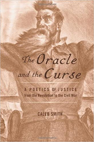 A Poetics of Justice from the Revolution to the Civil War The Oracle and the Curse