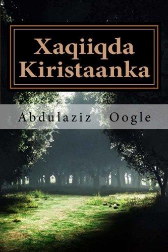 Xaqiiqda Kiristaanka: Qaabka loo gaalaysiiyo Soomaalida (Somali Edition)