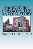 Drugstore Cowboys - the Untold Story, Dana Fitzgerald, 1494772914