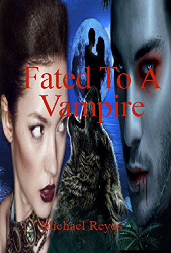 Fated To A Vampire: (Vampire Werewolf Shifter Paranormal Romance Action Adventure) (Finding The Real Allies Book 3)