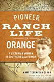 Pioneer Ranch Life in Orange, Mary Teegarden Clark, 1626190747