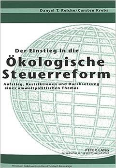 Book Der Einstieg in Die Oekologische Steuerreform: Aufstieg, Restriktionen Und Durchsetzung Eines Umweltpolitischen Themas