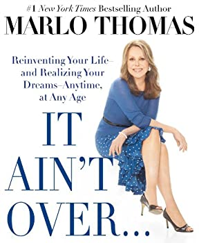 It Ain't Over . . . Till It's Over: Reinventing Your Life--and Realizing Your Dreams--Anytime, at Any Age 1476739927 Book Cover