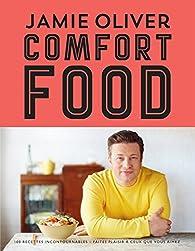 Comfort food: 100 recettes incontournables - les classiques qui rendent heureux par Jamie Oliver