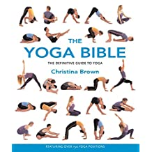 The Yoga Bible, The Definitive Guide to Yoga