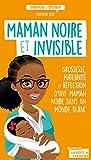 Maman noire et invisible: Grossesse, maternité et réflexion d'une maman noire dans un monde blanc (Témoignages & Documents) (French Edition)
