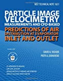 NIST Technical Note 1651 Particle Image Velocimetry Measurements and CFD-Based Predictions of Air Distribution at Evaporator Inlet and Outlet, U. S. Department U.S. Department of Commerce, 1495979687