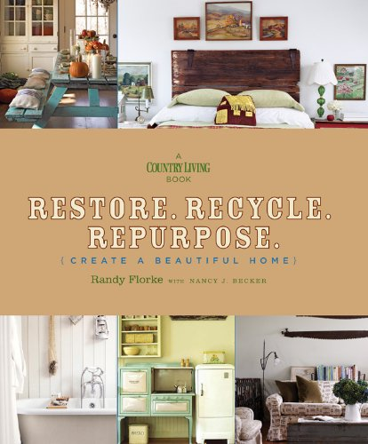 Restore. Recycle. Repurpose.: Create a Beautiful Home (A Country Living Book) for $<!--$23.74-->
