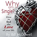 Why Am I Single?: How to Find the Love of Your Life | Bill McDowell