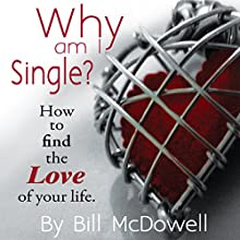 Why Am I Single?: How to Find the Love of Your Life Audiobook by Bill McDowell Narrated by Dominic Carlos