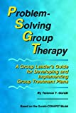 Problem-Solving Group Therapy: A Group Leader's Guide for Developing and Implementing Group Treatment Plans