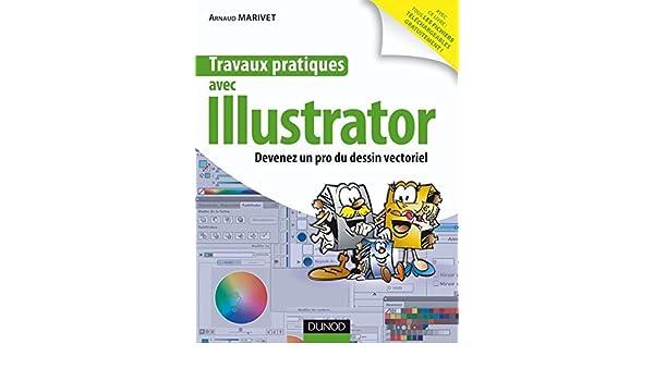 Travaux pratiques avec Illustrator : Devenez un pro du dessin