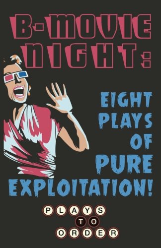 B-Movie Night: Eight Plays of Pure Exploitation