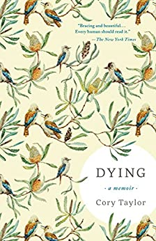 Dying: A Memoir by [Taylor, Cory]