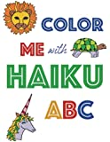 Color Me With Haiku ABC: A Book of Reading, Coloring, and Counting