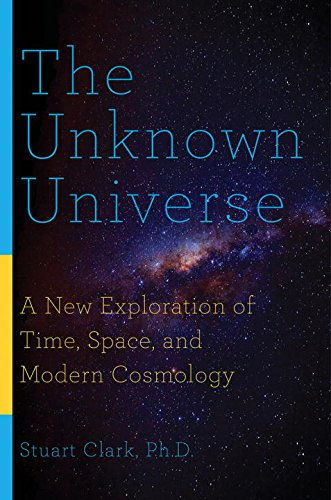 The Unknown Universe: A New Exploration of Time, Space, and Modern Cosmology