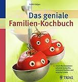 Das geniale Familien-Kochbuch: Unser Wochenplaner: saisonal einkaufen, entspannt kochen und vergnügt essen
