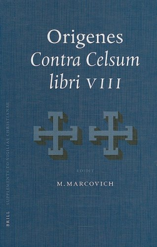 Origenes: Contra Celsum Libri VIII (Supplements to Vigiliae Christianae Formerly Philosophia Partum : Texts and Studies of Early Christian Life and Language, Volume 54)