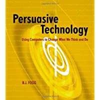 Persuasive Technology: Using Computers to Change What We Think and Do.: Using Computers to Change What We Think and Do (Morgan Kaufmann Series in Interactive Technologies)