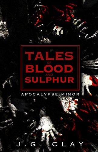 Tales Of Blood And Sulphur: Apocalypse Minor (The Tales of Blood And Sulphur Book 1) by [Clay, J.G.]