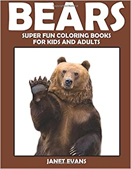 Bears Super Fun Coloring Books For Kids And Adults Janet Evans