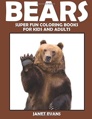 Read Online Bears: Super Fun Coloring Books For Kids And Adults pdf epub