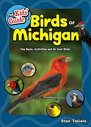 The Kids Guide to Birds of Michigan: Fun Facts, Activities and 86 Cool Birds (Birding Childrens Books)