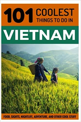 101 Coolest Things to Do in Vietnam: 101 Coolest Things to Do in