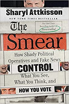 }UPDATED} The Smear: How Shady Political Operatives And Fake News Control What You See, What You Think, And How You Vote. Medium muerte analysis Kulan invested