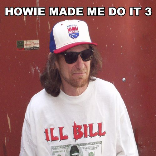 Howie Made Me Do It 3 [Explicit]