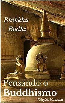 Pensando o Buddhismo: Uma reflexão sobre as nobres verdades por [Bodhi, Bhikkhu]