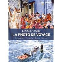 Les secrets de la photo de voyage: Préparation - Démarche - Terrain - Partage.