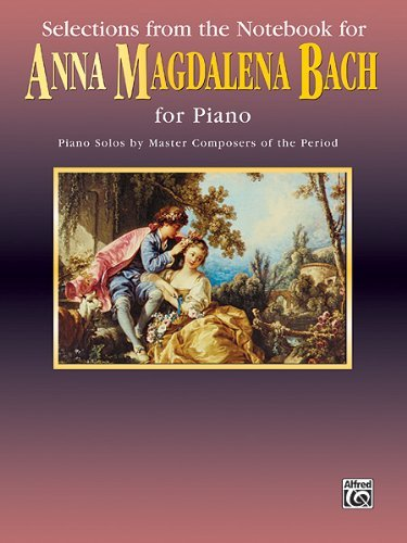 Selections From the Notebook for Anna Magdalena Bach for Piano: Piano Solos By Master Compsers of the Period (Belwin Edition: Piano Masters Series)